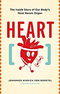 Book Cover: Heart: The Inside Story of our Body's Most Heroic Organ