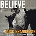 Believe: A Horseman's Journey (       UNABRIDGED) by Buck Brannaman, William Reynolds Narrated by John Pruden, Karen White