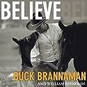 Believe: A Horseman's Journey (       UNABRIDGED) by Buck Brannaman, William Reynolds Narrated by John Pruden, Karen White