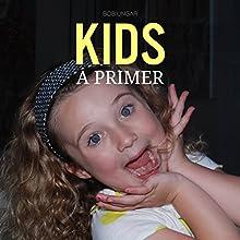 Kids, a Primer | Livre audio Auteur(s) : Bob Ungar Narrateur(s) : Kevin Scollin