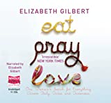 Elizabeth Gilbert Eat, Pray, Love: One Woman's Search for Everything (unabridged audio book)