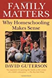 Family Matters: Why Homeschooling Makes Sense (0156300001) by Guterson, David
