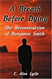 img - for A Breath Before Dying: The Deconstruction of Benjamin Smith book / textbook / text book