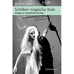 Schillers magische Rute. Beiträge zur theatralischen Denklust