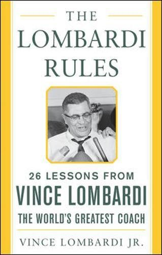 The Lombardi Rules 26 Lessons from Vince Lombardi--the Worlds Greatest Coach (Mighty Managers Series) [Vince Lombardi Jr.] (Tapa Dura)