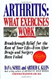 Arthritis, What Exercises Work: Breakthrough Relief For The Rest Of Your Life, Even After Drugs & Surgery Have Failed (0312130252) by Sobel, Dava