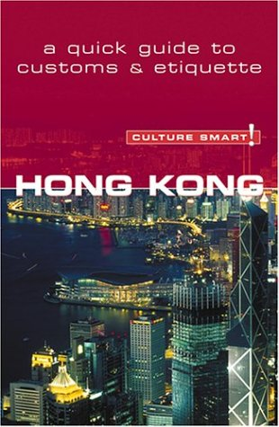 Culture Smart! Hong Kong (Culture Smart! The Essential Guide to Customs & Culture)