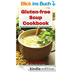 Gluten-free Soup Cookbook: Over 40 Delicious Recipes for the Gluten-free Diet (Quick and Easy Gluten-free Recipes Book 2) (English Edition)