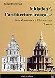 echange, troc Robert Bornecque - Initiation à l'architecture française, tome 2 : De la Renaissance à l'Art nouveau