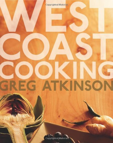 West Coast Cooking by Greg Atkinson