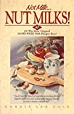 img - for Not Milk-- Nut Milks!: 40 Of the Most Original Dairy-Free Milk Recipes Ever! book / textbook / text book