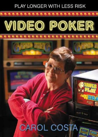 Video Poker: Play Longer with Less Risk Carol Costa