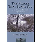 The Places that Scare You: A Guide to Fearlessness in Difficult Timesby Pema Chodron