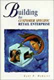 img - for Building the Customer Specific Retail Enterprise book / textbook / text book