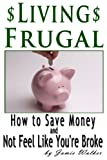 img - for Frugal Living: How to Save Money and Not Feel Like You're Broke book / textbook / text book