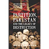 Partition, Pakistan and the Legacy of Destruction: The Truth Behind the British Attempt to Divide the Muslim World...