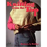 Knitting from the Topby Barbara G. Walker