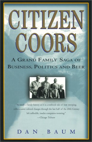 Citizen Coors : A Grand Family Saga of Business, Politics, and Beer