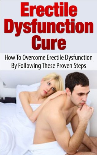 Cure: How To Overcome Erectile Dysfunction By Following These Proven Steps