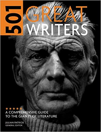 501 Great Writers: A Comprehensive Guide to the Giants of Literature written by Julian Patrick