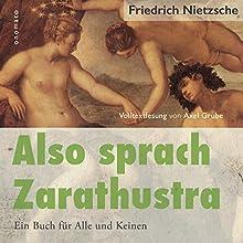 Also sprach Zarathustra: Ein Buch für Alle und Keinen Hörbuch von Friedrich Nietzsche, Axel Grube Gesprochen von: Axel Grube