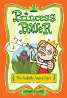 The Awfully Angry Ogre (Princess Power, No. 3)