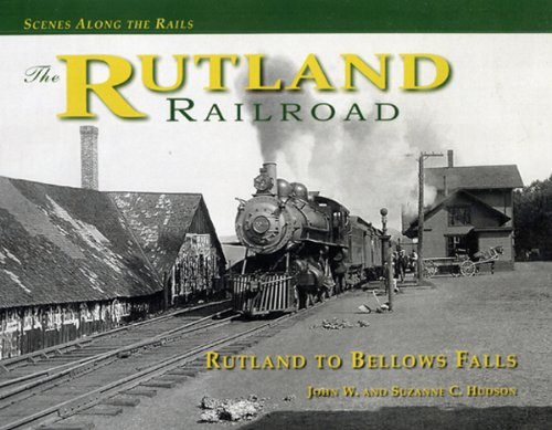 RUTLAND RAILROAD, The: Rutland to Bellows Falls (Scenes Along the Rails, 2)