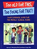 img - for Too Old for This, Too Young for That!: Your Survival Guide for the Middle-School Years by Harriet S. Mosatche (2005-02-14) book / textbook / text book