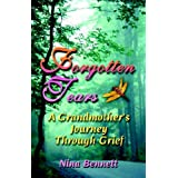Forgotten Tears: A Grandmother's Journey Through Grief ~ Nina Bennett