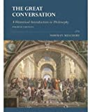 The Great Conversation: A Historical Introduction to Philosophy, 4th Edition (0195175107) by Norman Melchert