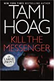 Kill the Messenger (Hoag, Tami: (Large Print)) (037543299X) by Tami Hoag
