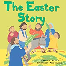 The Easter Story: My Very First Bible Stories Audiobook by Lois Rock Narrated by Abby Guinness