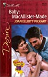 Baby: MacAllister - Made (The Baby Bet) (Silhouette Desire, 1326) (0373763263) by Joan Elliott Pickart
