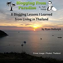 8 Blogging Lessons I Learned from Living in Thailand (       UNABRIDGED) by Ryan Biddulph Narrated by Dave Wright