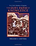 The Sufi Path of Knowledge: Ibn Al-Arabi's Metaphysics of Imagination