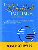 The skilled facilitator :  a comprehensive resource for consultants, facilitators, managers, trainers, and coaches /