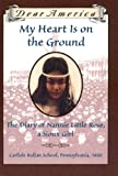 Dear America: My Heart Is On The Ground: The Diary Of Nannie Little Rose