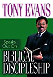 Tony Evans Speaks Out On Biblical Discipleship (Tony Evans Speaks Out Booklet Series) (0802443702) by Evans, Tony