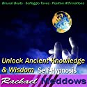 Unlock Ancient Knowledge & Wisdom Hypnosis: Universal Connection & Find Answers, Guided Meditation, Binaural Beats, Positive Affirmations, Solfeggio Tones  by Rachael Meddows Narrated by Rachael Meddows