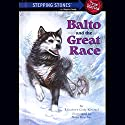 Balto and the Great Race (Totally True Adventures) Audiobook by Elizabeth Cody Kimmel Narrated by Richard Davidson