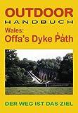 Wales: Offa's Dyke Path - OutdoorHandbuch - Der Weg ist das Ziel - Ingrid Retterath