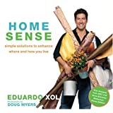 Home Sense: Simple Solutions to Enhance Where and How You Liveby Eduardo Xol