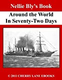 Nellie Blys Book - Around the World in Seventy-Two Days [Illustrated]