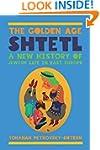 The Golden Age Shtetl: A New History...