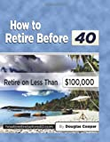How To Retire Before 40: Retire On Less Than $100,000 (1456590197) by Cooper, Douglas