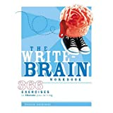 The Write-Brain Workbook: 366 Exercises to Liberate Your Writing ~ Bonnie Neubauer