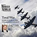 The Modern Scholar: Total War: World War II and Its Lasting Legacy | Mark R. Polelle