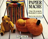 Papier Mache: Over 50 Projects Illustrated in Colour
