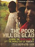 img - for The Poor Will Be Glad: Joining the Revolution to Lift the World Out of Poverty book / textbook / text book