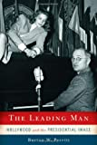 The Leading Man: Hollywood and the Presidential Image